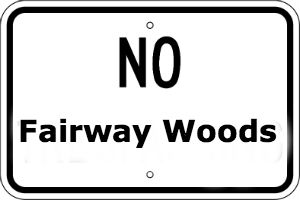 No Fairway Woods Sign